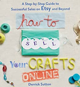 """""""How to Sell Your Crafts Online: A Step-by-Step Guide to Successful Sales on Etsy and Beyond (English Edition)"""",作者:[Derrick Sutton]"""