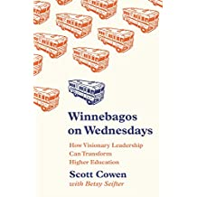 Winnebagos on Wednesdays: How Visionary Leadership Can Transform Higher Education (The William G. Bowen Series Book 108) (English Edition)