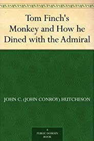 Tom Finch's Monkey and How he Dined with the Admiral (English Edit