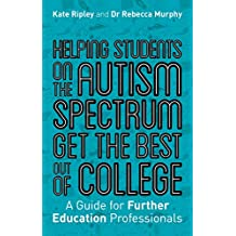 Helping Students on the Autism Spectrum Get the Best Out of College: A Guide for Further Education Professionals (English Edition)