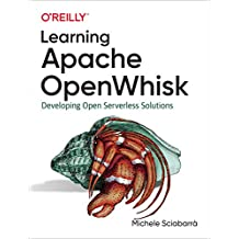 Learning Apache OpenWhisk: Developing Open Serverless Solutions (English Edition)