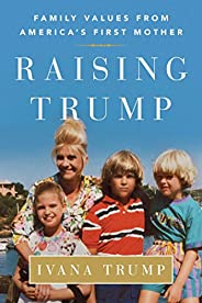 Raising Trump: Family Values from America's First Mother (English Edit
