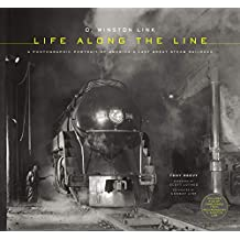 O. Winston Link: Life Along the Line: A Photographic Portrait of America's Last Great Steam Railroad (English Edition)