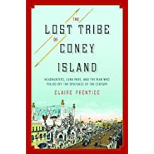 The Lost Tribe of Coney Island: Headhunters, Luna Park, and the Man Who Pulled Off the Spectacle of the Century (English Edition)