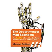 The Department of Mad Scientists: How DARPA Is Remaking Our World, from the Internet to Artificial Limbs (English Edition)