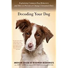 Decoding Your Dog: Explaining Common Dog Behaviors and How to Prevent or Change Unwanted Ones (English Edition)