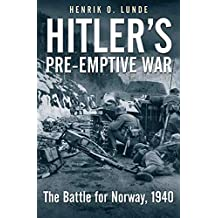 Hitler's Preemptive War: The Battle for Norway, 1940 (English Edition)