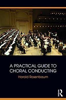 """A Practical Guide to Choral Conducting (English Edition)"",作者:[Harold Rosenbaum]"
