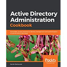 Active Directory Administration Cookbook: Actionable, proven solutions to identity management and authentication on servers and in the cloud (English Edition)