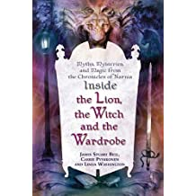 """Inside """"The Lion, the Witch and the Wardrobe"""": Myths, Mysteries, and Magic from the Chronicles of Narnia (English Edition)"""