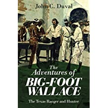 The Adventures of Big-Foot Wallace: The Texas Ranger and Hunter (English Edition)