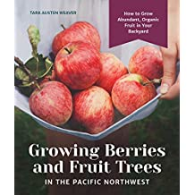 Growing Berries and Fruit Trees in the Pacific Northwest: How to Grow Abundant, Organic Fruit in Your Backyard (English Edition)