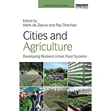 Cities and Agriculture: Developing Resilient Urban Food Systems (Earthscan Food and Agriculture) (English Edition)