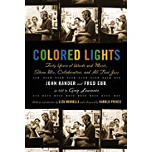Colored Lights: Forty Years of Words and Music, Show Biz, Collaboration, and All That Jazz (English Edition)