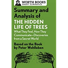 Summary and Analysis of The Hidden Life of Trees: What They Feel, How They Communicate—Discoveries from a Secret World: Based on the Book by Peter Wohlleben (English Edition)