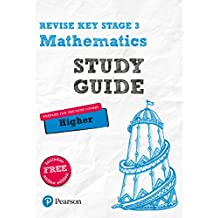 Revise Key Stage 3 Mathematics Study Guide - preparing for the GCSE Higher course (REVISE KS3 Maths) (English Edition)