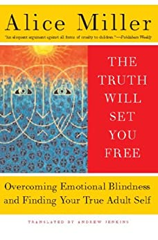 """""""The Truth Will Set You Free: Overcoming Emotional Blindness and Finding Your True Adult Self (English Edition)"""",作者:[Alice Miller]"""