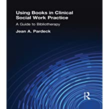 Using Books in Clinical Social Work Practice: A Guide to Bibliotherapy (English Edition)