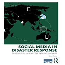 Social Media in Disaster Response: How Experience Architects Can Build for Participation (ATTW Series in Technical and Professional Communication) (English Edition)