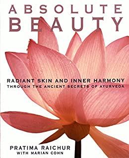 """Absolute Beauty: Radiant Skin and Inner Harmony Through the Ancient Secrets of Ayurveda (English Edition)"",作者:[Pratima Raichur, Mariam Cohn]"