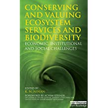 Conserving and Valuing Ecosystem Services and Biodiversity: Economic, Institutional and Social Challenges (English Edition)