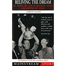 Reliving the Dream: The Triumph and Tears of Manchester United's 1968 European Cup Heroes (Mainstream Sport) (English Edition)
