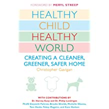 Healthy Child Healthy World: Creating a Cleaner, Greener, Safer Home (English Edition)