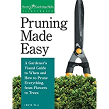 Pruning Made Easy: A Gardener's Visual Guide to When and How to Prune Everything, from Flowers to Trees (English Edition)