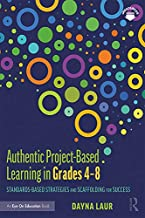 Authentic Project-Based Learning in Grades 4–8: Standards-Based Strategies and Scaffolding for Success (English Edition)