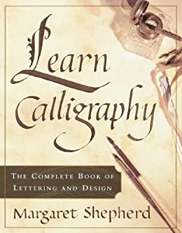 """""""Learn Calligraphy: The Complete Book of Lettering and Design (English Edition)"""",作者:[Margaret Shepherd]"""