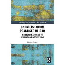 UN Intervention Practices in Iraq: A Discursive Approach to International Interventions (Routledge Studies in Peace and Conflict Resolution) (English Edition)