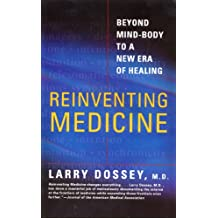 Reinventing Medicine: Beyond Mind-Body to a New Era of Healing (English Edition)