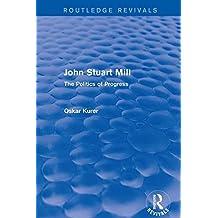 John Stuart Mill (Routledge Revivals): The Politics of Progress (English Edition)