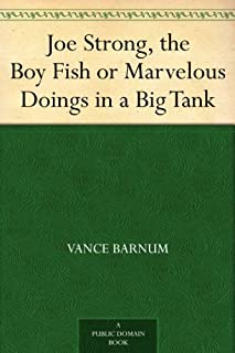 Joe Strong, the Boy Fish or Marvelous Doings in a Big Tank (English Edition)