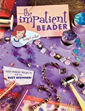 The Impatient Beader: Easy Jewelry Projects for the Busy Beginner! (English Edition)