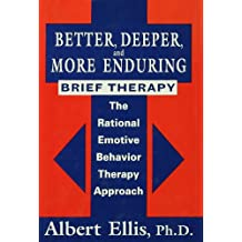 Better, Deeper And More Enduring Brief Therapy: The Rational Emotive Behavior Therapy Approach (English Edition)