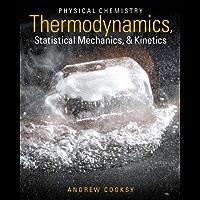 Physical Chemistry: Thermodynamics, Statistical Mechanics, a…