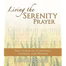 Living the Serenity Prayer: True Stories of Acceptance, Courage, and Wisdom (English Edition)