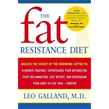 The Fat Resistance Diet: Unlock the Secret of the Hormone Leptin to: Eliminate Cravings, Supercharge Your Metabolism, Fight Inflammation, Lose Weight & ... Your Body to Stay Thin- (English Edition)