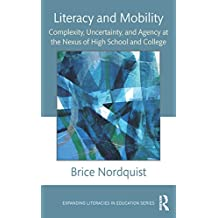 Literacy and Mobility: Complexity, Uncertainty, and Agency at the Nexus of High School and College (Expanding Literacies in Education) (English Edition)