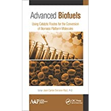 Advanced Biofuels: Using Catalytic Routes for the Conversion of Biomass Platform Molecules (English Edition)