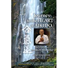Journey to the Heart of Aikido: The Teachings of Motomichi Anno Sensei (English Edition)