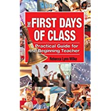 The First Days of Class: A Practical Guide for the Beginning Teacher (English Edition)