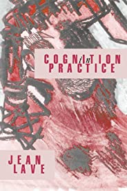 Cognition in Practice: Mind, Mathematics and Culture in Everyday Life (Learning in Doing) (English Edition)