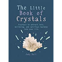 The Little Book of Crystals: Crystals to attract love, wellbeing and spiritual harmony into your life (The Little Books) (English Edition)
