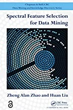 Spectral Feature Selection for Data Mining (Chapman & Hall/CRC Data Mining and Knowledge Discovery Series) (English Edition)