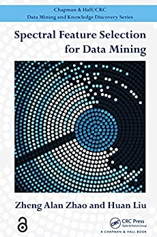 """""""Spectral Feature Selection for Data Mining (Chapman & Hall/CRC Data Mining and Knowledge Discovery Series) (English Edition)"""",作者:[Zheng Alan Zhao, Huan Liu]"""