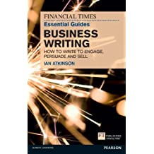 FT Essential Guide to Business Writing: How to write to engage, persuade and sell (The FT Guides) (English Edition)
