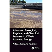 Advanced Biological, Physical, and Chemical Treatment of Waste Activated Sludge (English Edition)