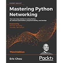 Mastering Python Networking: Your one-stop solution to using Python for network automation, programmability, and DevOps, 3rd Edition (English Edition)